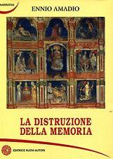Ennio Amadio LA DISTRUZIONE DELLA MEMORIA 1ª Ed. 2006