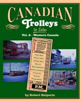 CANADIAN TROLLEYS in Color, Vol. 2 - Western Canada -- (NEW BOOK)