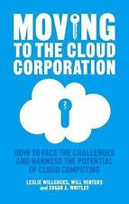 Moving to the Cloud Corporation : How to Face the Challenges and Harness the...