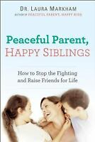Peaceful Parent, Happy Siblings: How to Stop the Fighting and Raise Friends for