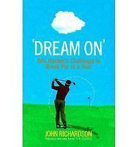 Dream On: One Hacker's Challenge to Break Par in a Year by John Richardson...