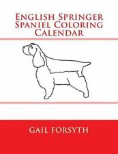 English Springer Spaniel Coloring Calendar by Gail Forsyth (2014, Paperback)