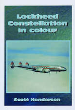 Lockheed Constellation in Colour: A Photographic History of One of the Most Charismatic American Civil Aircraft Ever Built by Scott Henderson (Hardback, 2007)