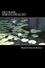 Os Lagos Sob o Coracao : Poesia by Maria Barroso and Ivo Barroso (2014,...