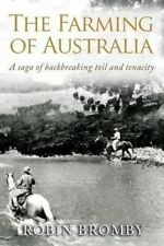 USED (VG) The Farming of Australia: A Saga of Backbreaking Toil and Tenacity
