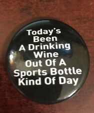 "Drinking wine out of a sports bottle Button Pin Badge 1.5"" Funny  Humor"