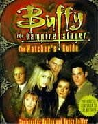 Buffy, the Vampire Slayer : the Watchers Guide by Christopher Golden, Nancy Hol