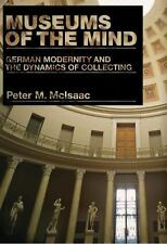 Museums of the Mind : German Modernity and the Dynamics of Collecting by...