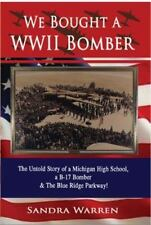 We Bought a WWII Bomber : The Untold Story of a Michigan High School, a B-17...