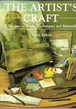 The Artist's Craft: A History of Tools, Techniques and Materials James Ayres HB