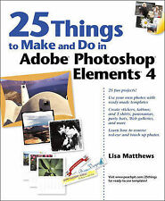 USED (GD) 25 Things to Make and Do in Adobe Photoshop Elements 4 by Lisa Matthew