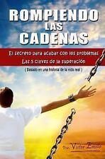 Rompiendo Las Cadenas : El Secreto para Acabar con Los Problemas. Las 5...