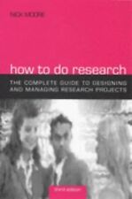 How to Do Research : The Complete Guide to Designing and Managing Research Proje