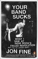Your Band Sucks : What I Saw at Indie Rock's Failed Revolution (but Can No...