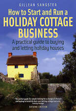How to Start and Run a Holiday Cottage Business: 2nd edition: A Practical Guide