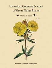 Historical Common Names of Great Plains Plants, Volume II : Scientific Names...
