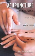 Acupuncture for Everyone: What It Is, Why It Works, and How It Can Help You by R