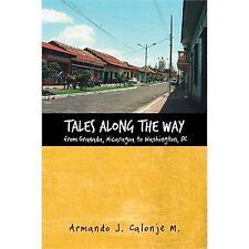 Tales along the Way from Granada, Nicaragua to Washington, Dc by Armando J....