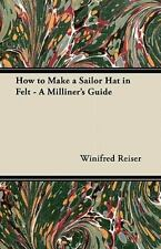 How to Make a Sailor Hat in Felt - a Milliner's Guide by Winifred Reiser...