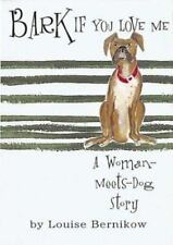 BARK IF YOU LOVE ME: A WOMAN-MEETS-DOG STORY By Louise Bernikow - Hardcover NEW
