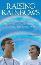 Raising Rainbows: My Colorful Life as a Mother of Children on the Autism Spectru