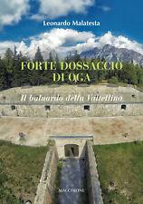 Forte Dossaccio di Oga. Il baluardo della Valtellina-LEONARDO MALATESTA 2017