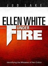 Ellen White Under Fire: Identifying the Mistakes of Her Critics