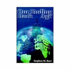 Our Ending Dark Age by Stephen M. Barr (2000, Paperback)