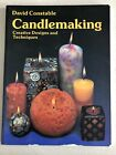 Candlemaking : Creative Designs And Techniques By David Constable (1992, Trade ?