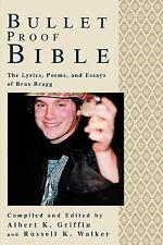 Bullet Proof Bible : The Lyrics, Poems, and Essays of Brax Bragg by Russell...