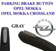 OPEL VAUXHALL MOKKA  parking hand brake BUTTON PUSHBUTTON GRAY
