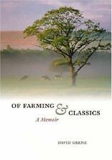 Of Farming and Classics: A Memoir ~ Grene, David; Pippin, Robert B. [Foreword] H