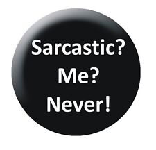 SARCASTIC? ME? NEVER! 25mm button badge funny slogan