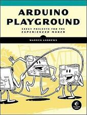 Arduino Playground: Geeky Projects for the Experienced Maker by Warren Andrews