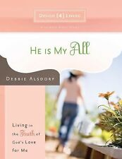 He Is My All: Living in the Truth of God's Love for Me (Design4living), Debbie A