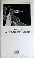 HENRIK IBSEN LA DONNA DEL MARE EINAUDI 1993