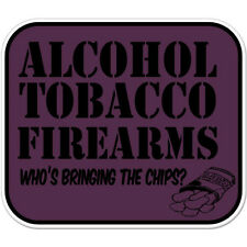 "Alcohol Tobacco Firearms Chips Funny car bumper sticker 5"" x 4"""