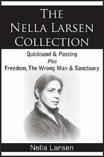 The Nella Larsen Collection; Quicksand, Passing, Freedom, the Wrong Man, Sanctua