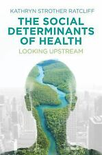 The Social Determinants of Health: Looking Upstream, Ratcliff, Kathryn Strother,