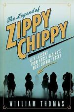 The Legend of Zippy Chippy by William Thomas - Horse Racing's Most Lovable Loser