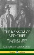 The Ransom of Red Chief: And Other O  Henry Stories for Boys (Hardcover)