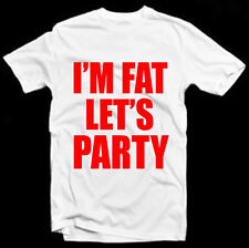 I'M FAT LET'S PARTY T-SHIRT funny party wear big & tall men extended sizes
