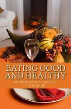 Eating Good and Healthy by Andrew Caldwell (2012, Paperback, Large Type)