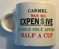 "Carmel, CA-Ceramic Coffee Half Mug-""So Expensive I Could Only Afford Half a Cup"""