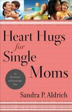 Heart Hugs for Single Moms : 52 Devotions to Encourage You by Sandra P. Aldrich…