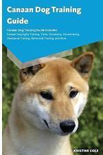 Canaan Dog Training Guide Canaan Dog Training Guide Includes : Canaan Dog.