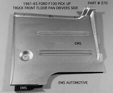 Ford Truck F-100 / F100 Floor Pan Left 2WD / 4WD 1961-1965 P/N 370L EMS