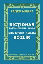Dictionar Tatar Crimean-Roman, Kirim Tatarsa-Kazaksa Sozlik by Taner Murat...