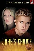Jake's Choice (To Save a Life) by Jim Britts; Rachel Britts