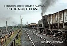 INDUSTRIAL LOCOMOTIVES & RAILWAYS OF THE NORTH EAST ISBN: 9781445649405